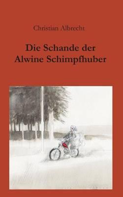 Die Schande Der Alwine Schimpfhuber (Paperback)