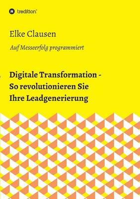 Digitale Transformation - So Revolutionieren Sie Ihre Leadgenerierung (Paperback)