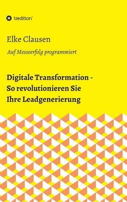 Digitale Transformation - So Revolutionieren Sie Ihre Leadgenerierung (Hardback)