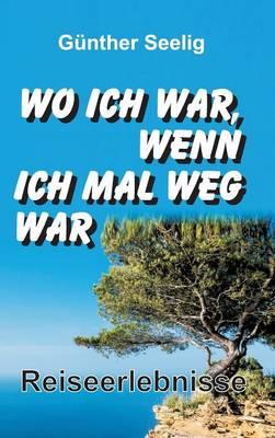 Wo Ich War, Wenn Ich Mal Weg War (Hardback)