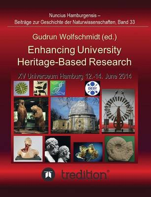 Enhancing University Heritage-Based Research. Proceedings of the XV Universeum Network Meeting, Hamburg, 12-14 June 2014. (Paperback)