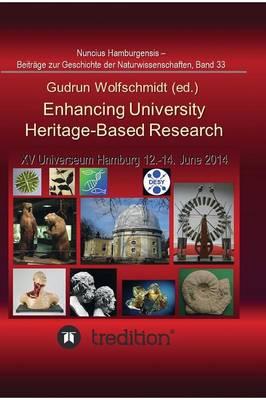Enhancing University Heritage-Based Research. Proceedings of the XV Universeum Network Meeting, Hamburg, 12-14 June 2014. (Hardback)