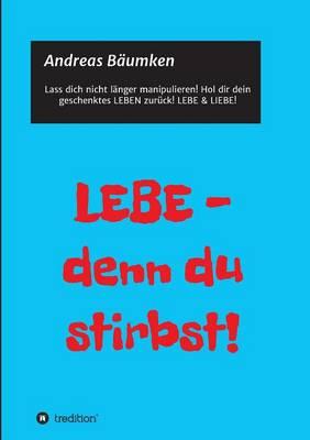 Lebe - Denn Du Stirbst! (Paperback)