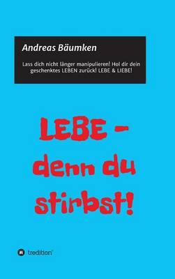Lebe - Denn Du Stirbst! (Hardback)