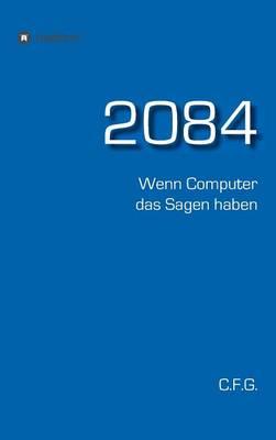 2084 - Wenn Computer Das Sagen Haben (Hardback)