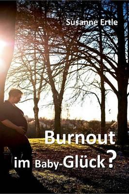 Burnout Im Baby-Gl ck? (Hardback)