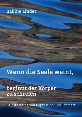 Wenn Die Seele Weint, Beginnt Der K rper Zu Schreien (Paperback)