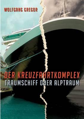 Der Kreuzfahrtkomplex: Traumschiff oder Alptraum (Paperback)