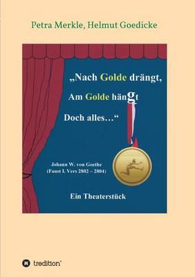 Nach Golde Drangt, Am Golde Hangt Doch Alles (Paperback)