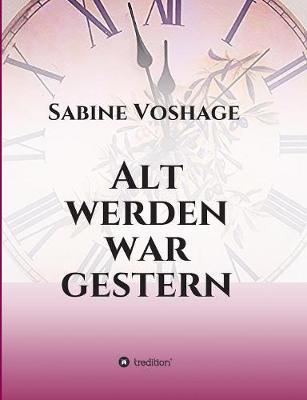 Alt Werden War Gestern (Paperback)