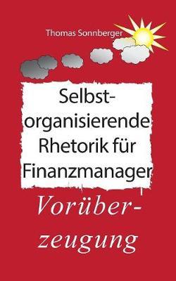 Selbstorganisierende Rhetorik F r Finanzmanager (Paperback)