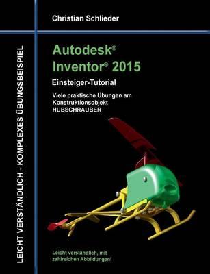 Autodesk Inventor 2015 - Einsteiger-Tutorial Hubschrauber (Paperback)
