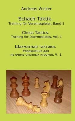 Schach-Taktik. Training Fur Vereinsspieler, Bd. 1 (Paperback)