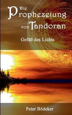 Die Prophezeiung Von Tandoran - Gefass Des Lichts (Paperback)