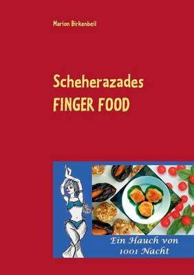 Scheherazades Finger Food: Ein Hauch von 1001 Nacht (Paperback)