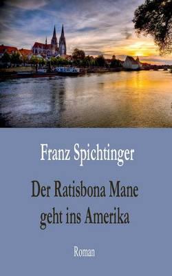Der Ratisbona Mane Geht Ins Amerika (Paperback)