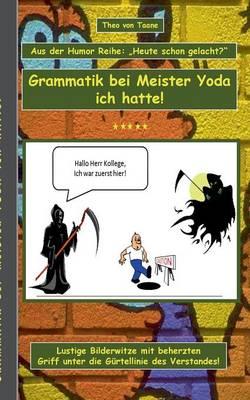Humor & Spass: Grammatik Bei Meister Yoda Ich Hatte! (Paperback)
