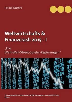 Weltwirtschafts & Finanzcrash 2015 -I (Paperback)