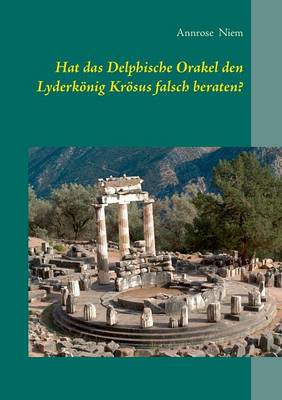 Hat Das Delphische Orakel Den Lyderkonig Krosus Falsch Beraten? (Paperback)
