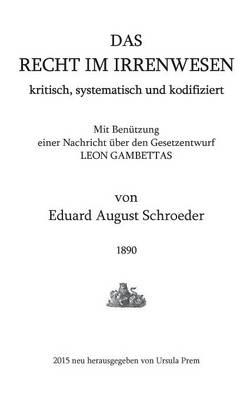 Das Recht im Irrenwesen: kritisch, systematisch und kodifiziert (Paperback)