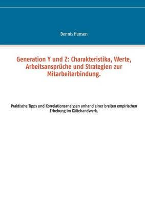 Generation y Und Z: Charakteristika, Werte, Arbeitsanspruche Und Strategien Zur Mitarbeiterbindung. (Paperback)