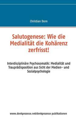 Salutogenese: Wie die Medialitat die Koharenz zerfrisst! (Paperback)