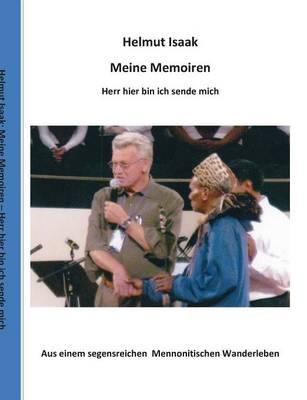 Meine Memoiren: Aus einem segensreichen Mennonitischen Wanderleben - Hier bin ich, Herr, sende mich (Paperback)