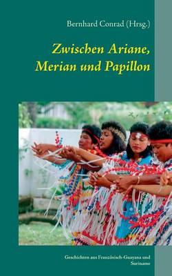 Zwischen Ariane, Merian und Papillon: Geschichten aus Franzoesisch-Guayana und Suriname (Paperback)