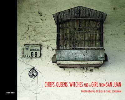 Chiefs, Queens, Witches and a Girl from San Juan: Photographs of Ibiza (Hardback)