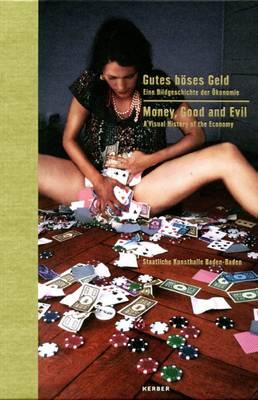 Money, Good and Evil: A Visual History of the Economy (Hardback)