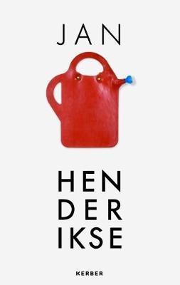 Jan Henderikse: Between Zero and Pop Art: Works 1967-2017 (Hardback)