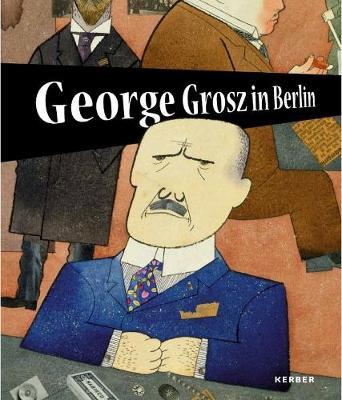 George Grosz in Berlin (Hardback)