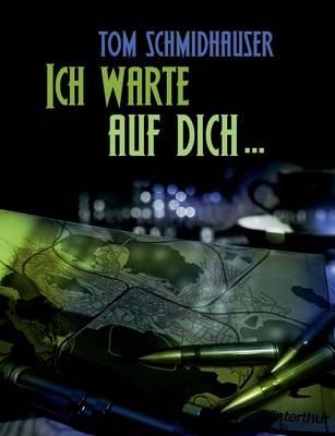 Ich warte auf dich ...: Ein Krimi aus der Schweiz (Paperback)