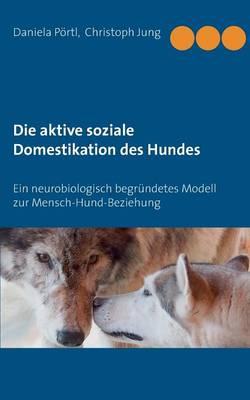 Die Aktive Soziale Domestikation Des Hundes (Paperback)