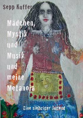 Madchen, Mystik Und Musik Und Meine Metanoia (Paperback)