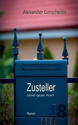 Zusteller sine qua non: Roman (Paperback)