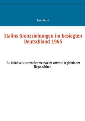 Stalins Grenzziehungen Im Besiegten Deutschland 1945 (Paperback)