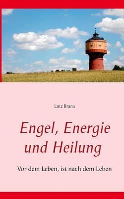 Engel, Energie Und Heilung (Paperback)