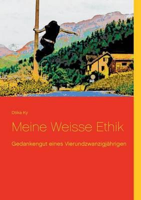 Meine Weisse Ethik (Paperback)