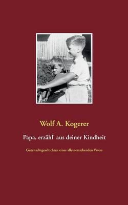 Papa, Erzahl' Aus Deiner Kindheit (Paperback)
