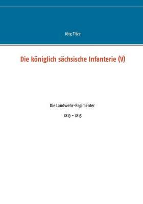 Die Koniglich Sachsische Infanterie (V) (Paperback)