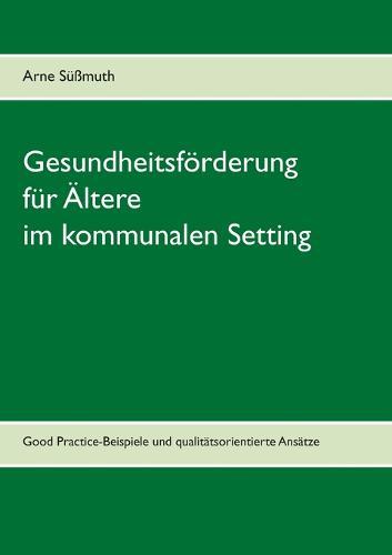Gesundheitsforderung Fur Altere Im Kommunalen Setting (Paperback)