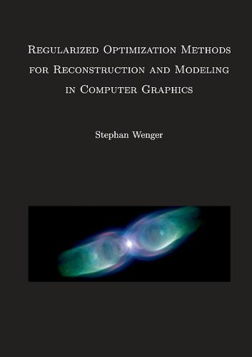 Regularized Optimization Methods for Reconstruction and Modeling in Computer Graphics (Paperback)