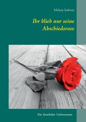 Ihr Blieb Nur Seine Abschiedsrose (Paperback)