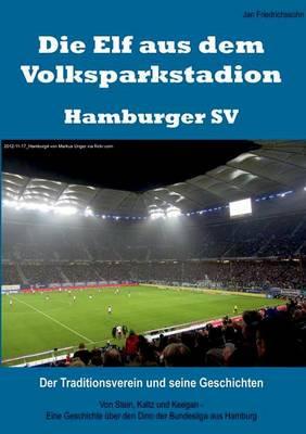 Die Elf Aus Dem Volksparkstadion - Hamburger Sv (Paperback)