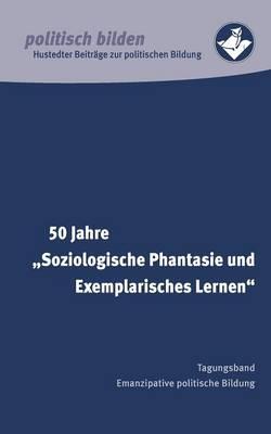 """50 Jahre """"Soziologische Phantasie Und Exemplarisches Lernen"""" (Paperback)"""