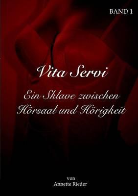 Vita Servi - Ein Sklave Zwischen Horsaal Und Horigkeit (Paperback)