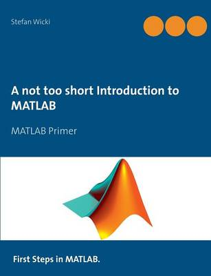 A Not Too Short Introduction to MATLAB (Paperback)