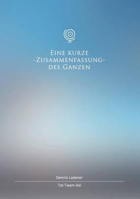 Eine Kurze Zusammenfassung Des Ganzen (Paperback)