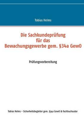 Die Sachkundeprufung Fur Das Bewachungsgewerbe Gem. 34a Gewo (Paperback)